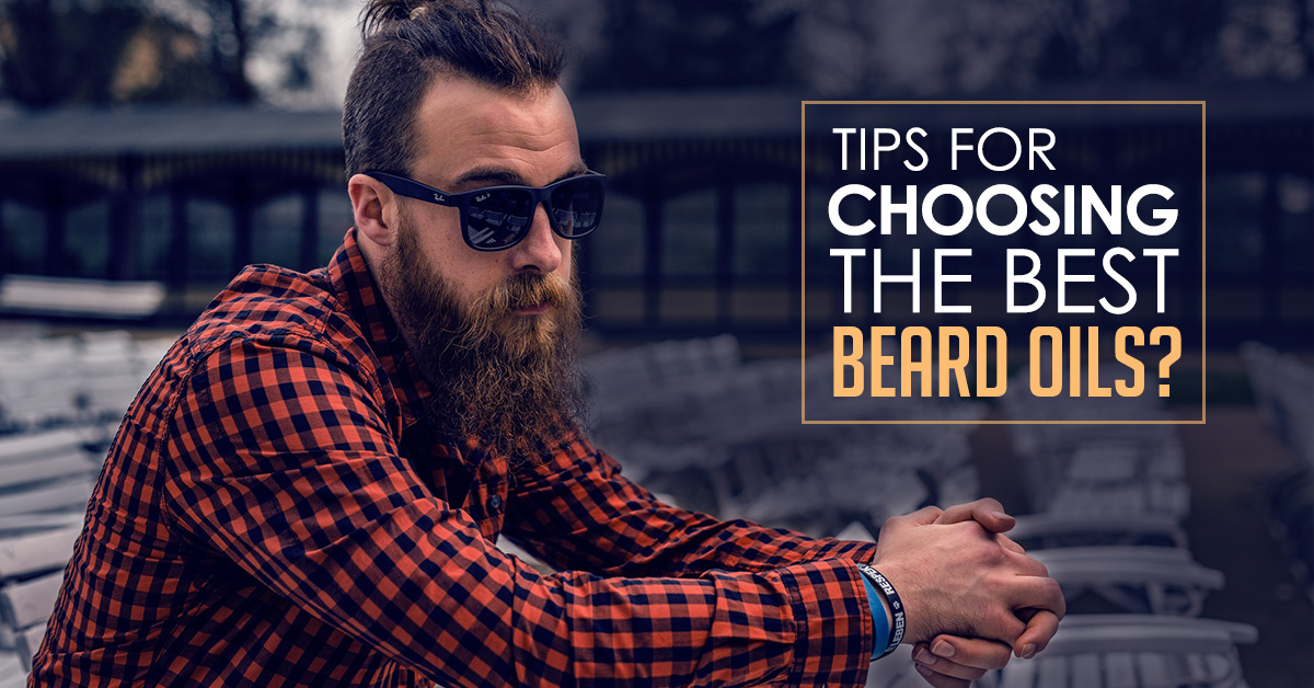 Tips For Choosing The Best Beard Oils