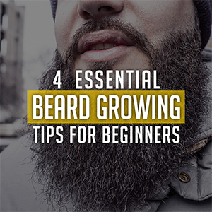4 Essential Beard Growing Tips For Beginners