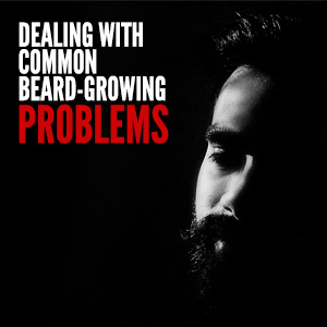Dealing With Common Beard-Growing Problems