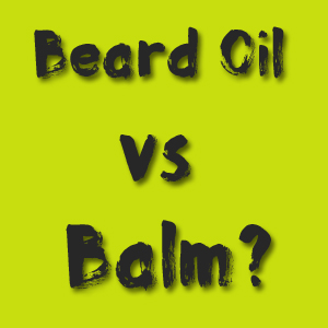 The Difference Between Beard Oil vs Balm?